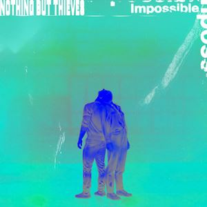 Nothing But Thieves - Impossible
