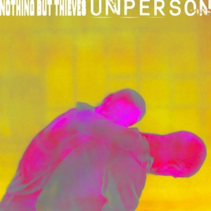 Nothing But Thieves - Unperson